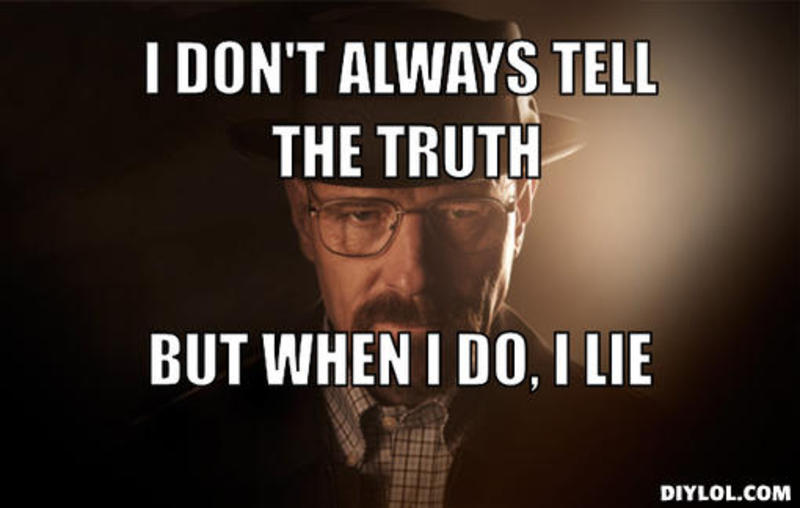 POOFness for Apr 17: SOUND OF SILENCE Resized_walter-white-meme-generator-i-don-t-always-tell-the-truth-but-when-i-do-i-lie-ec5a60